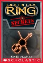 Infinity Ring Secrets #6: Up in Flames ebook by E. W. Clarke