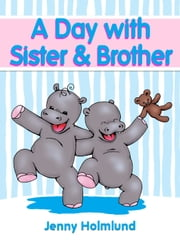 A Day with Sister & Brother ebook by Jenny Holmlund