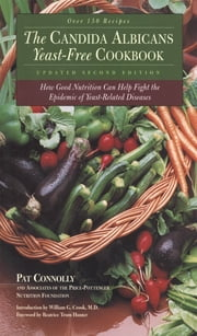 Candida Albican Yeast-Free Cookbook, The : How Good Nutrition Can Help Fight the Epidemic of Yeast-Related Diseases: How Good Nutrition Can Help Fight the Epidemic of Yeast-Related Diseases - How Good Nutrition Can Help Fight the Epidemic of Yeast-Related Diseases ebook by Pat Connolly
