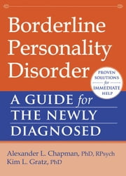 Borderline Personality Disorder: A Guide for the Newly Diagnosed ebook by Chapman, Alexander L.