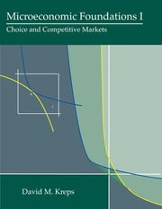 Microeconomic Foundations I - Choice and Competitive Markets ebook by David M. Kreps