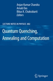 Quantum Quenching, Annealing and Computation ebook by Anjan Kumar Chandra,Arnab Das,Bikas K. Chakrabarti