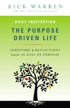 Daily Inspiration for the Purpose Driven Life - Scriptures and Reflections from the 40 Days of Purpose ebook by Rick Warren