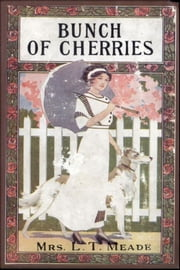 A Bunch of Cherries ebook by L. T. Meade