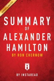 Alexander Hamilton - by Ron Chernow | Summary & Analysis ebook by Instaread
