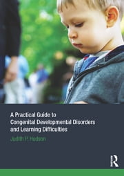 A Practical Guide to Congenital Developmental Disorders and Learning Difficulties ebook by Judith P. Hudson
