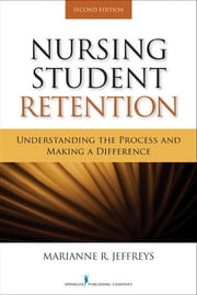Nursing Student Retention - Understanding the Process and Making a Difference, Second Edition ebook by Marianne R. Jeffreys, EdD, RN