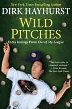 Wild Pitches - Extra Innings from Out of My League ebook by Dirk Hayhurst