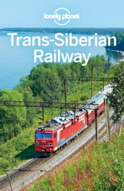 Lonely Planet Trans-Siberian Railway ebook by Lonely Planet, Simon Richmond, Mark Baker,...