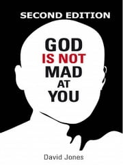 God Is Not Mad At You ebook by David Jones