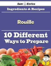 10 Ways to Use Rouille (Recipe Book) - 10 Ways to Use Rouille (Recipe Book) ebook by Irmgard Dabney