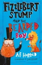 Fizzlebert Stump and the Bearded Boy ebook by
