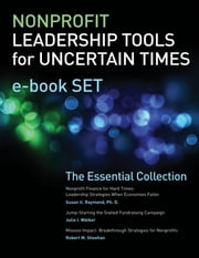 Nonprofit Leadership Tools for Uncertain Times e-book Set - The Essential Collection ebook by Susan U. Raymond, Julia I. Walker, Robert M. Sheehan Jr.