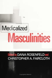 Medicalized Masculinities ebook by Rosenfeld, Dana