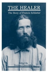 The Healer - The Story of Francis Schlatter ebook by