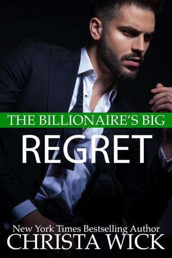 The Billionaire's Big Regret ebook by Christa Wick