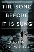 The Song Before It Is Sung - A Novel ebook by Justin Cartwright