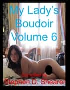 My Lady's Boudoir Volume 06 ebook by Stephen Shearer