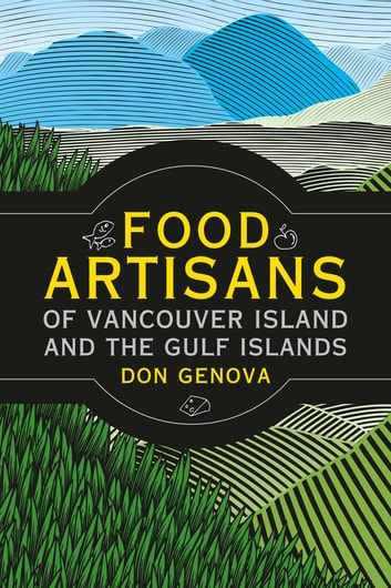 Food Artisans of Vancouver Island and the Gulf Islands ebook by Don Genova