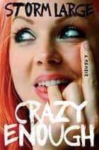 Crazy Enough - A Memoir ebook by Storm Large