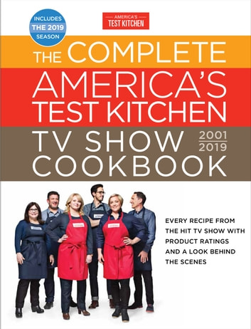 The Complete America's Test Kitchen TV Show Cookbook 2001 - 2019 - Every Recipe from the Hit TV Show with Product Ratings and a Look Behind the Scenes ebook by