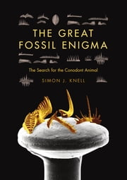 The Great Fossil Enigma - The Search for the Conodont Animal ebook by Simon J. Knell