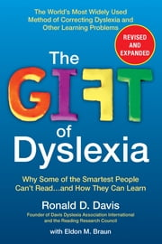 The Gift of Dyslexia, Revised and Expanded - Why Some of the Smartest People Can't Read...and How They Can Learn ebook by Ronald D. Davis,Eldon M. Braun