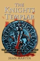 The Knights Templar - The History and Myths of the Legendary Military Order ebook by Sean Martin