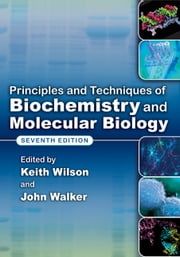 Principles and Techniques of Biochemistry and Molecular Biology ebook by Keith Wilson,John Walker