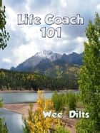 Life Coach 101 ebook by Wee Dilts