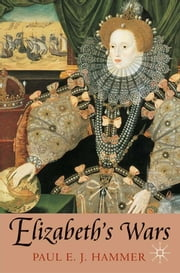 Elizabeth's Wars - War, Government and Society in Tudor England, 1544-1604 ebook by Professor Paul E. J. Hammer
