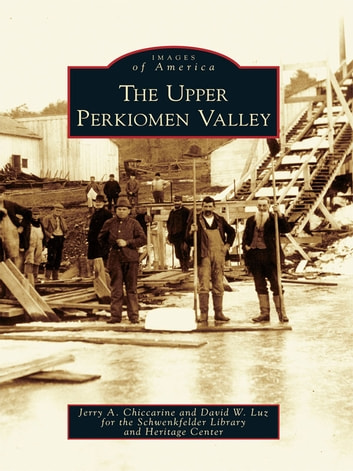 The Upper Perkiomen Valley ebook by Jerry A. Chiccarine,David W. Luz,Schwenkfelder Library and Heritage Center