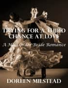 Trying for a Third Chance At Love: A Mail Order Bride Romance ebook by Doreen Milstead