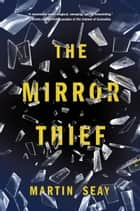 The Mirror Thief ebook by Martin Seay