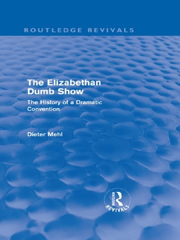 The Elizabethan Dumb Show (Routledge Revivals): The History of a Dramatic Convention: Volume 4