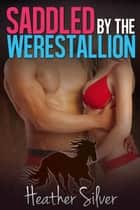 Saddled by the Werestallion ebook by Heather Silver
