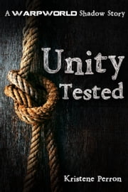 Unity Tested - A Warpworld Shadow Story ebook by Kristene Perron