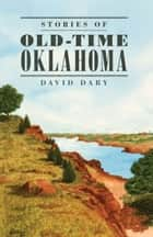 Stories of Old-Time Oklahoma eBook by David Dary