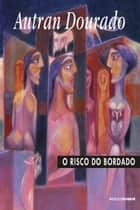 O risco do bordado ebook by Autran Dourado