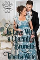 In Love With a Charming Brunette - A Tale of Two Brunettes, #2 ebook by Tabetha Waite