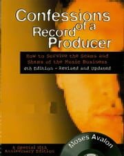 Confessions of a Record Producer - 10th Anniversary Edition, Revised and Updated ebook by Moses Avalon