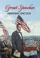 Great Speeches of Abraham Lincoln ebook by Abraham Lincoln