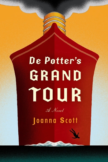 De Potter's Grand Tour - A Novel ebook by Joanna Scott