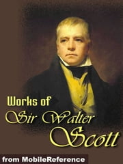 Works Of Sir Walter Scott: (150+ Works) The Waverley Novels, Tales Of My Landlord, Tales From Benedictine Sources & More. (Mobi Collected Works) ebook by Sir Walter Scott