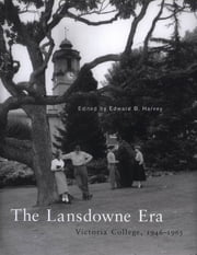 The Lansdowne Era - Victoria College, 1946-1963 ebook by Edward Harvey