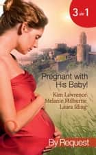 Pregnant with His Baby!: Secret Baby, Convenient Wife / Innocent Wife, Baby of Shame / The Surgeon's Secret Baby Wish (Mills & Boon By Request) ebook by Kim Lawrence, Melanie Milburne, Laura Iding