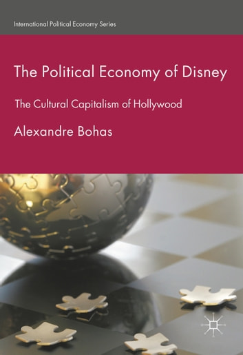 The Political Economy of Disney - The Cultural Capitalism of Hollywood ebook by Alexandre Bohas
