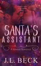 Santa's Assistant (A Holiday Romance) ebook by J.L. Beck