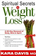 Spiritual Secrets To Weight Loss - A 50-Day Renewal of the Mind, Body, and Spirit ebook by Kara Davis, MD