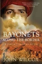 Bayonets Along the Border ebook by John Wilcox